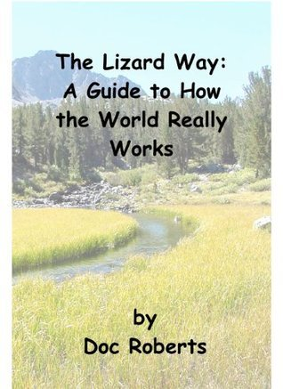 The Lizard Way: A Guide to How the World Really Works David Roberts
