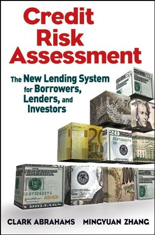 Credit Risk Assessment: The New Lending System for Borrowers, Lenders, and Investors (Wiley and SAS Business Series) Clark R. Abrahams