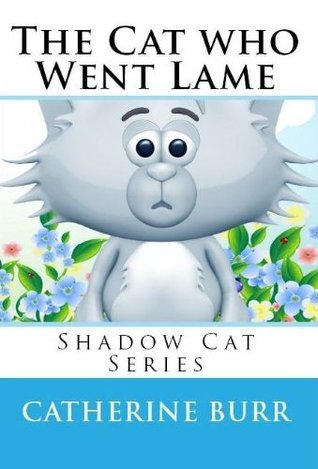 The Cat Who Went Lame (Shadow Cat Series)  by  Catherine Burr