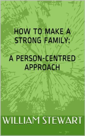 How To  Make A Strong Family: A Person Centred Approach William Stewart