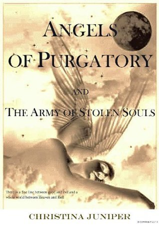 Angels of Purgatory and the Army of Stolen Souls Christina Juniper