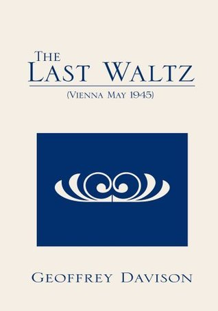 The Last Waltz:(Vienna May 1945) Geoffrey Davison