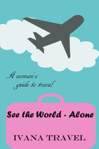 See the World - Alone  by  Ivana Travel