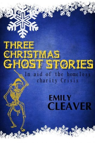 Three Christmas Ghost Stories  by  Emily Cleaver