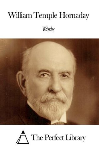 Works of William Temple Hornaday  by  William T. Hornaday