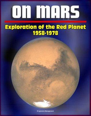 On Mars: Exploration of the Red Planet 1958-1978 (NASA SP-4212) - Comprehensive Official History of the Viking Program and Mans First Successful Landing on Mars, Voyager and Mariner Programs  by  Linda Neuman Ezell