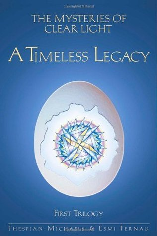 The Mysteries Of Clear Light: A Timeless Legacy, First Trilogy Thespian Michaels