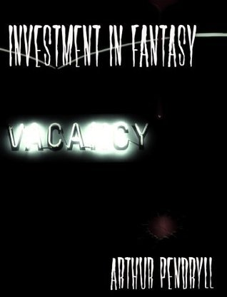 Investment in Fantasy: a Horror Story  by  Arthur Pendryll