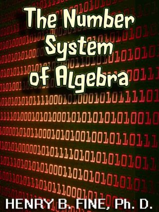 The Number System of Algebra: Number Systems from the Egyptians to the Greeks to the Europeans to Arabic Henry Fine