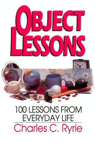 Object Lessons: 100 Lessons from Everyday Life Charles C. Ryrie