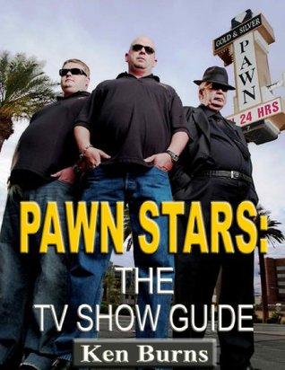 Pawn Stars-The TV Show Guide Ken  Burns