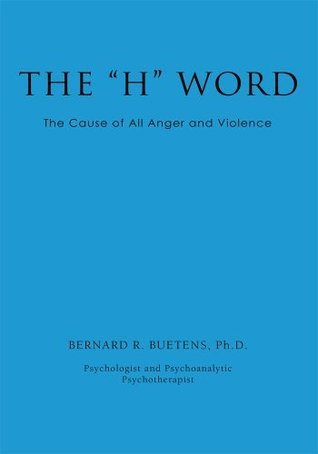 The H Word: The Cause of All Anger and Violence Bernard Beutens