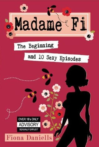 Madame Fi - The Beginning and 10 Sexy Episodes  by  Fiona Daniells