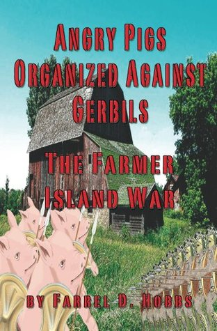 Angry Pigs Organized Against Gerbils  by  Farrel D. Hobbs