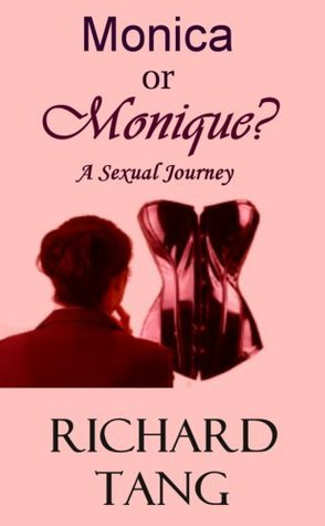 Monica or Monique? A Sexual Journey  by  Richard Tang