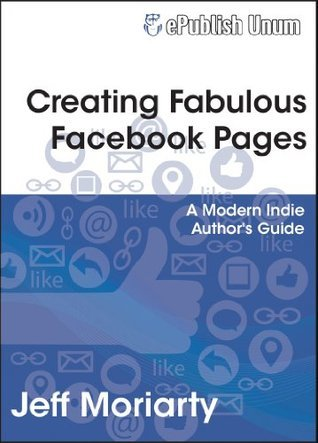 Creating Fabulous Facebook Pages  by  Jeff Moriarty