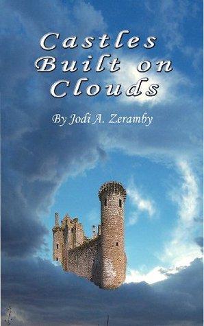 Castles Built on Clouds  by  Jodi A. Zeramby