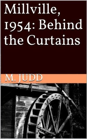 Millville, 1954: Behind the Curtains M. Judd