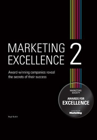 Marketing Excellence 2: Winning Companies Reveal the Secrets of Their Success Hugh Burkitt