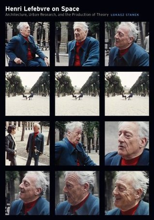 Henri Lefebvre on Space: Architecture, Urban Research, and the Production of Theory Łukasz Stanek