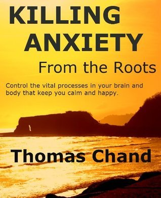 Killing Anxiety From The Roots  by  Thomas Chand