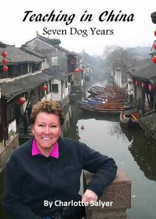Teaching in China: Seven Dog Years  by  Charlotte Salyer