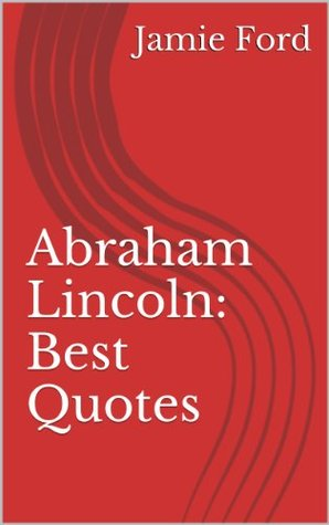 Abraham Lincoln: Best Quotes (Wisdom Series)  by  Jamie Ford