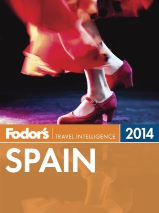 Fodors Spain 2014  by  Fodors Travel Publications Inc.
