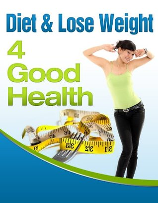 Diet & Lose Weight 4 Good Health  by  Katy Jones