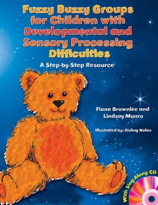 Fuzzy Buzzy Groups for Children with Developmental and Sensory Processing Difficulties: A Step-by-Step Resource Fiona Brownlee