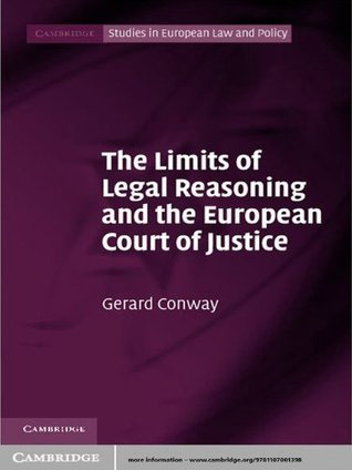 The Limits of Legal Reasoning and the European Court of Justice Gerard Conway