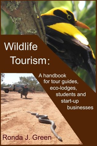 Wildlife Tourism:  A Handbook for Guides, Tour Operators,  Job-seekers and Business Start-ups  by  Ronda Green