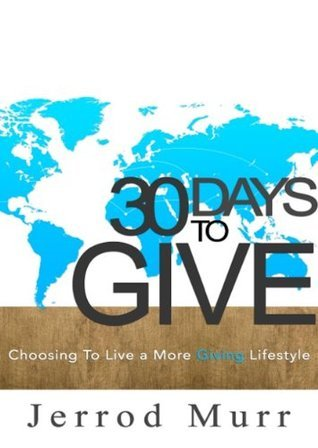 30 Days to Give Choosing to Live a More Giving  by  Jerrod Murr