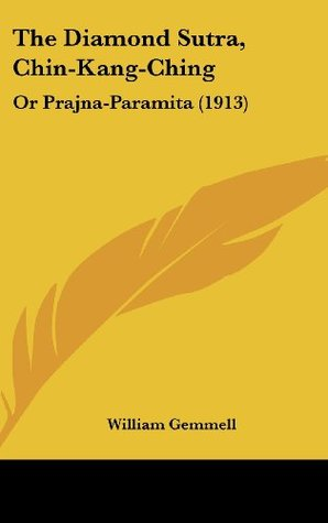 The Diamond Sutra (Chin-Kang-Ching) Or, Prajna-Paramita William Gemmell