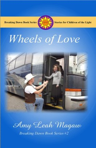 Wheels of Love (Breaking Dawn Book Series)  by  Amy Magaw