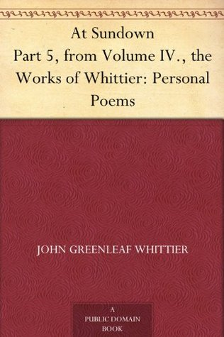 At Sundown Part 5, from Volume IV., the Works of Whittier: Personal Poems  by  John Greenleaf Whittier
