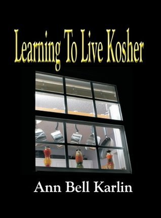 Learning to Live Kosher  by  Ann Bell Karlin