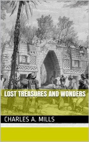 Lost Treasures and Wonders Charles A. Mills
