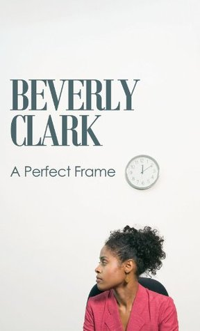The Perfect Frame Beverly Clark