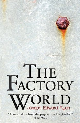 The Factory World  by  Joseph Edward Ryan