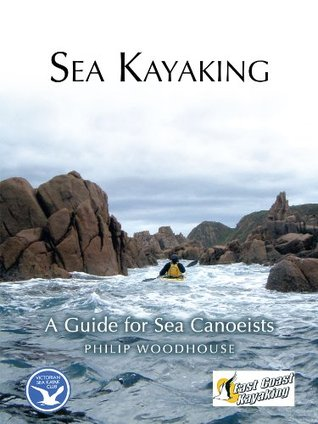 Sea Kayaking: A Guide for Sea Canoeists  by  Philip Woodhouse