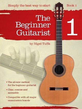 The Beginner Guitarist Book 1: Lehrbuch Klassische Gitarre  by  Nigel Tuffs