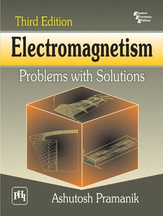 Electromagnetism : Problems and Solutions A. Pramanik