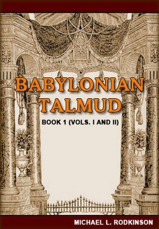 Babylonian Talmud: Book 1 (Vols. I and II)  by  Michael L. Rodkinson