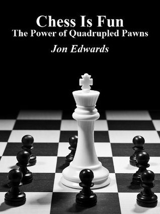 The Power of Quadrupled Pawns  by  Jon Edwards