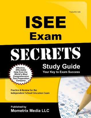ISEE Secrets Study Guide: ISEE Test Review for the Independent School Entrance Exam ISEE Exam Secrets Test Prep Team