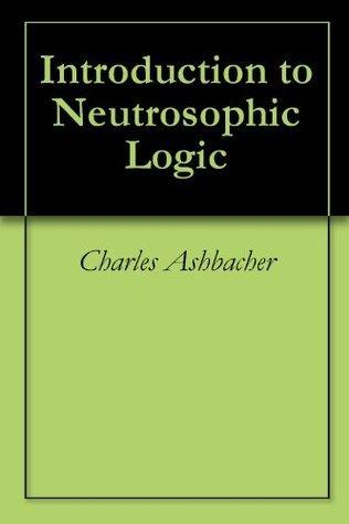 Introduction to Neutrosophic Logic  by  Charles Ashbacher