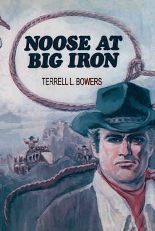 Noose at Big Iron  by  Terrell L. Bowers