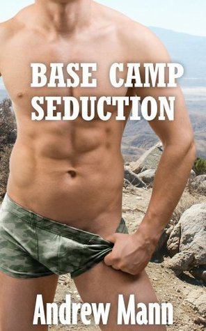 Base Camp Seduction (Gay Army Erotic Romance) (The Recruit  by  Andrew Mann
