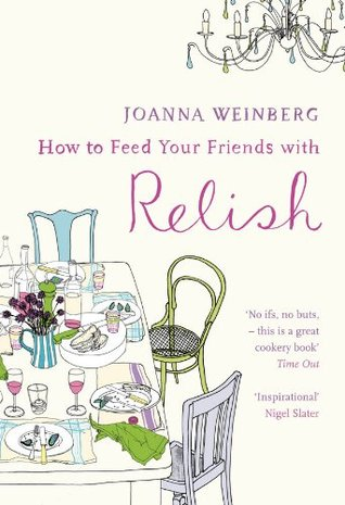 How To Feed Your Friends With Relish Joanna Weinberg